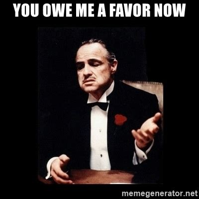 Godfather Memes - you owe me a favor now the godfather meme generator