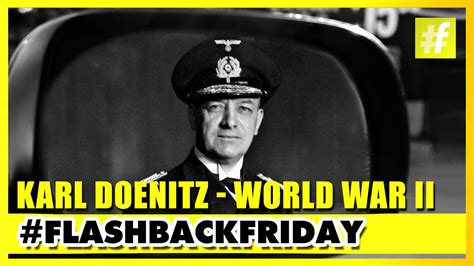 karl doenitz world war ii german naval commander flashbackfriday