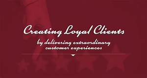 Creating Loyal Clients by Delivering Extraordinary ...