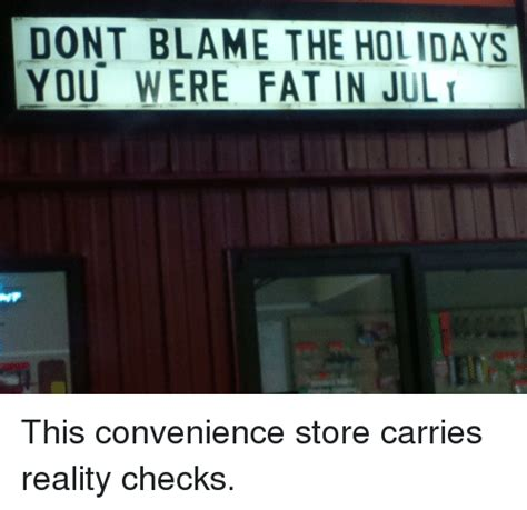 Convenience Store Meme - dont blame the hol idays you were fat in jul fat meme on sizzle