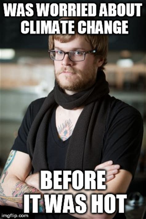 Chagne Meme - climate change hipster imgflip
