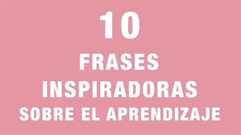 10 Frases Inspiradoras Sobre El Aprendizaje - YouTube