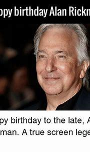 Happy Birthday Alan Rickman Happy Birthday to the Late ...