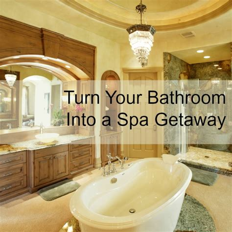 Turn Bathroom Into Spa turn your bathroom into a spa getaway
