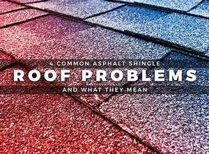 4 Common Asphalt Shingle Roof Problems And What They Mean