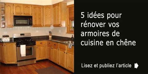 renover des armoires de cuisine 5 idées pour rénover vos armoires de cuisine en chêne