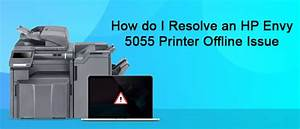 Resolve Hp Envy 5055 Printer Offline Error To Begin Your