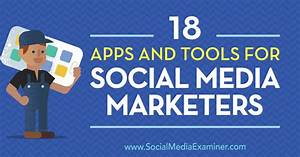 18 Apps and Tools for Social Media Marketers : Social ...