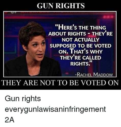 Rachel Maddow Memes - gun rights here s the thing about rights they re not actually supposed to be voted on that s why