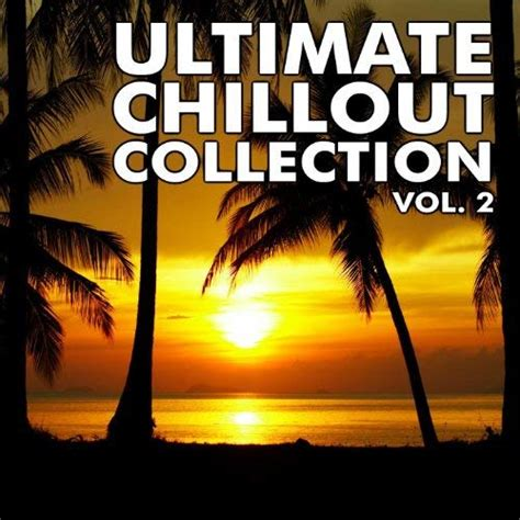 Ultimate Chillout Collection Vol2 By Various Artists On