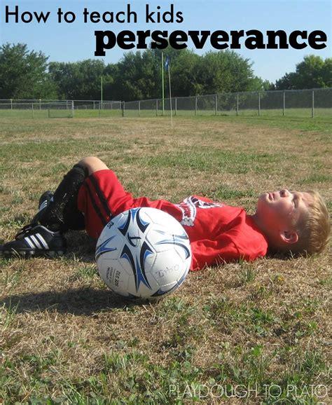 How To Teach Kids Perseverance  Playdough To Plato