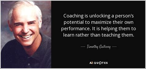 timothy gallwey quote coaching  unlocking  persons