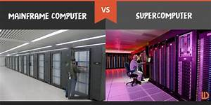 Mainframe Computer vs. Supercomputer: What's the ...