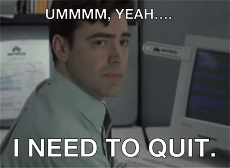 Quitting Meme - 6 signs you ve reached your job expiration date bmeaningful