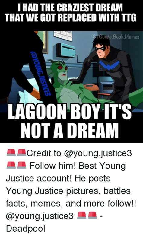 Young Justice Memes - i had the craziest dream that we got replaced with ttg comic book memes lagoon boy its not a