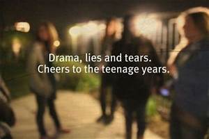 Drama, lies, tears. Cheers to the teenage years. | Unknown ...