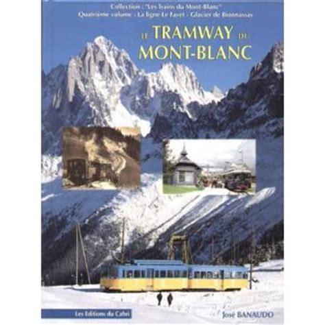 le tramway du mont blanc tome 4 les trains du mont blanc