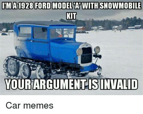 Meme Model - irma1928 ford model awithsnowmobile kit your argument isinwalid car memes cars meme on sizzle