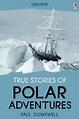True Stories Polar Adventures: Usborne True Stories eBook ...