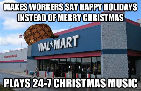 Happy Holidays Meme - makes workers say happy holidays instead of merry christmas plays 24 7 christmas music scumbag