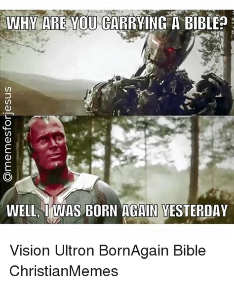 Born Again Christian Meme - why are you carrying a bible um well i was born again vesterday vision ultron bornagain bible