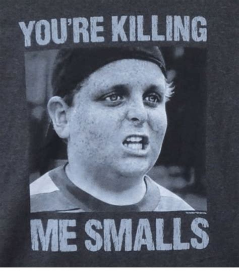 Wrrrry Meme - you re killin me smalls meme 28 images the sandlot you re killing me smalls adult tee
