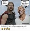 Here Take Thum Athpirin I Am Thor ...