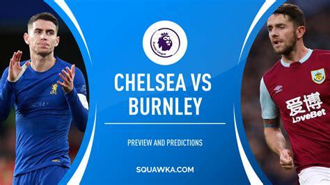 Chelsea v Burnley prediction, team news, stats   Premier ...