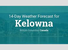 Kelowna, British Columbia, Canada 14 day weather forecast