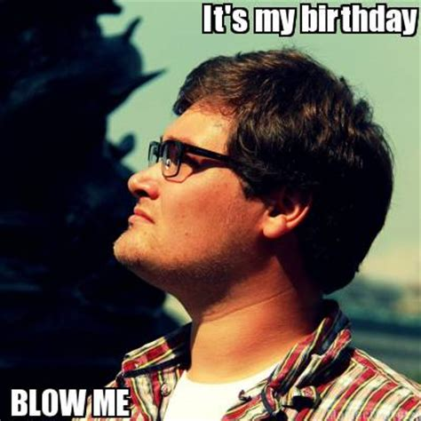 Blow Me Meme - meme creator it s my birthday blow me meme generator at memecreator org