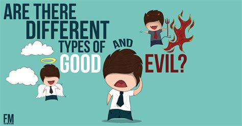 There Are Different Types Of Good And Evil  Fact Or Myth?