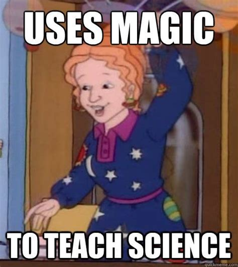 Magic Meme - uses magic to teach science lol scumbag ms frizzle meme humor therapy pinterest to