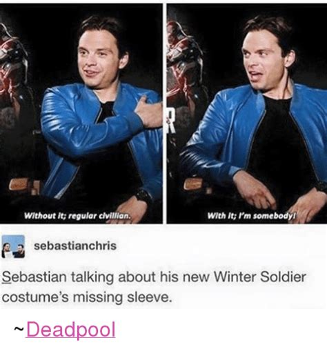 Winter Soldier Meme - without it regular civillian with it i m somebodyl sebastianchris sebastian talking about his