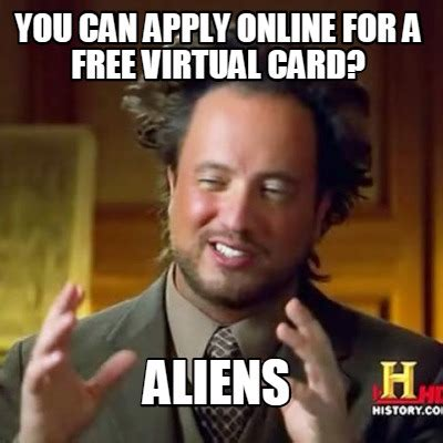 Create Meme Free - meme creator you can apply online for a free virtual card aliens