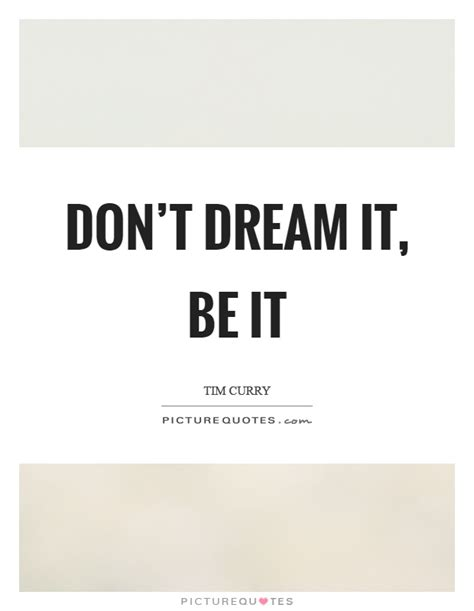 Don't Dream It, Be It  Picture Quotes
