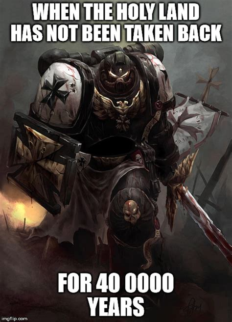 Templar Memes - warhammer 40k black templar memes imgflip