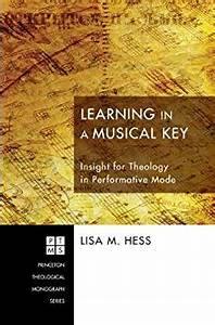 Learning in a Musical Key: Insight for Theology in ...