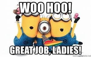 Woo hoo! Great job, ladies! - Celebrate Minions | Meme ...