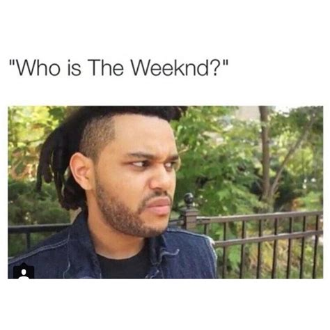 The Weeknd Memes - 246 best images about my music on pinterest