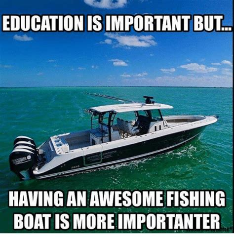 Boat Memes - education isimportant but having an awesome fishing boat is more importanter meme on sizzle