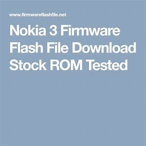 Nokia 3 Firmware Flash File Download Stock Rom Tested