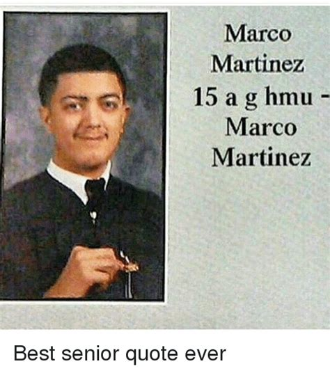 Funniest Memes Ever - marco martinez 15 a g hmu marco martinez best senior quote ever senior quotes meme on sizzle