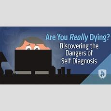 Are You Really Dying? Discovering The Dangers Of Selfdiagnosis