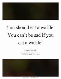 Waf Quotes | Wa... Waffle Love Quotes