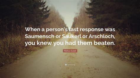 Markus Zusak Quote When A Persons Last Response Was