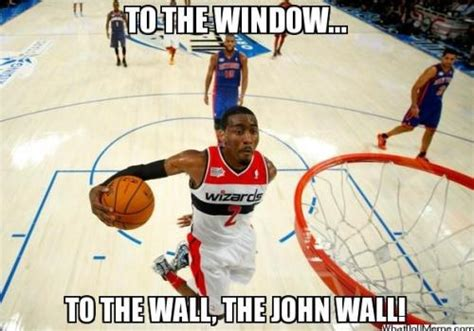 John Wall Bruh Meme - to the window to the wall the john wall