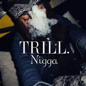 Trill nigga | interesting thoughts and things... | Pinterest