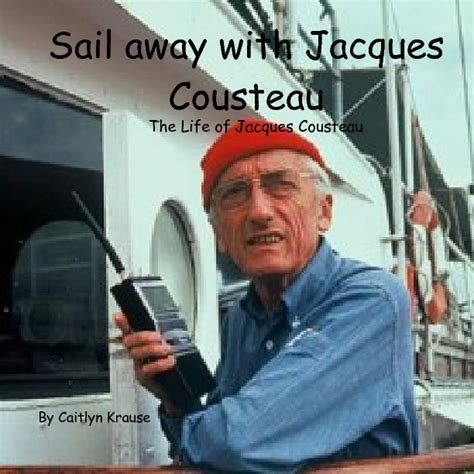 Sail Away Discover With Jacques Cousteau The Life
