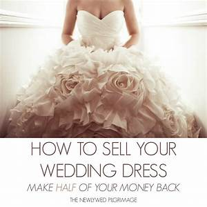 how to sell your wedding dress make half of your money back With make a wedding dress