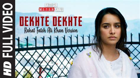 Dekhte Dekhte Full Song  Batti Gul Meter Chalu Rahat